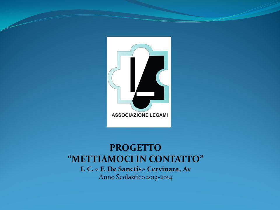"""PROGETTO """"METTIAMOCI IN CONTATTO"""" I. C. « F. De Sanctis» Cervinara, Av Anno Scolastico 2013-2014"""