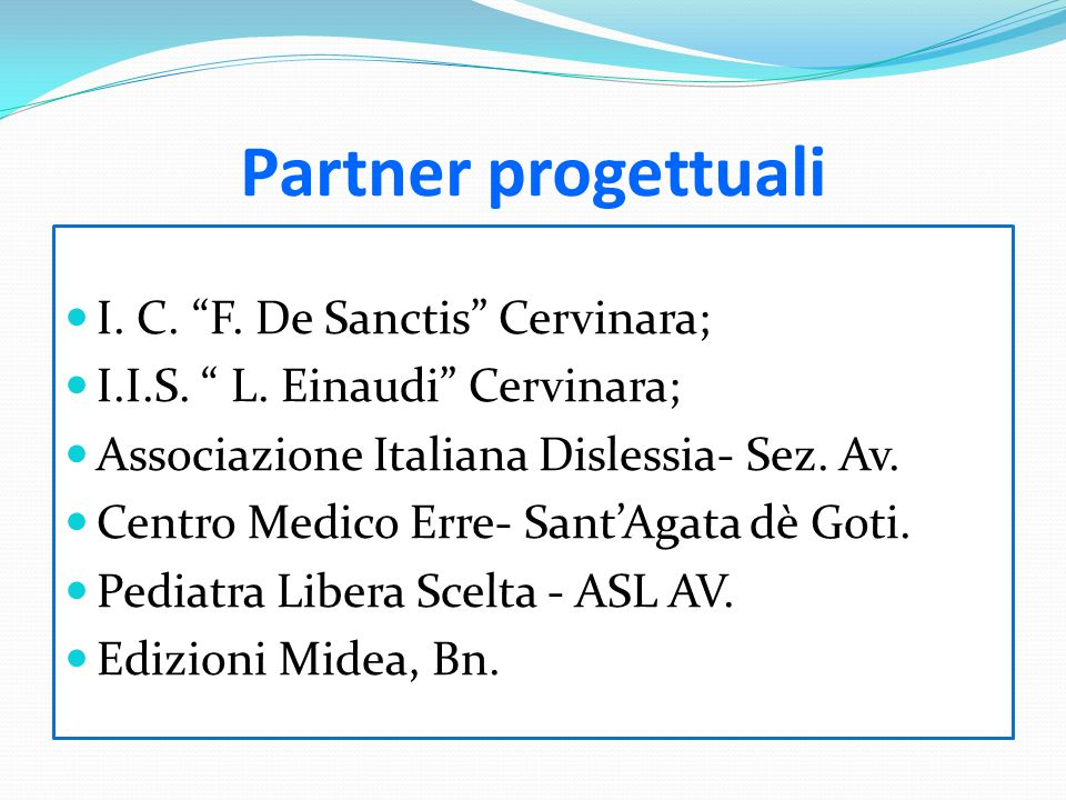 "Partner progettuali I. C. ""F. De Sanctis"" Cervinara; I.I.S. "" L. Einaudi"" Cervinara; Associazione Italiana Dislessia- Sez. Av. Centro Medico Erre- San"