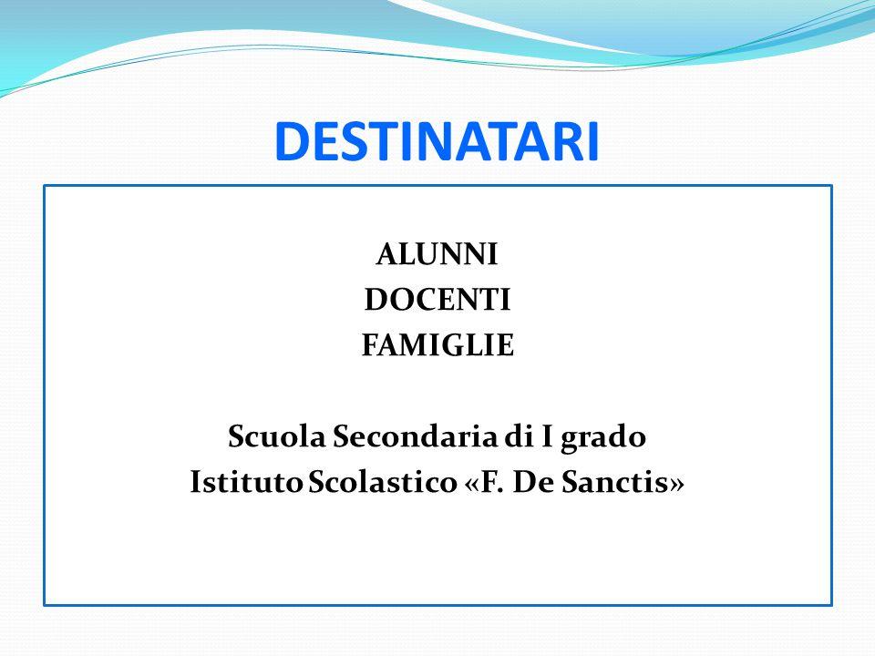 DESTINATARI ALUNNI DOCENTI FAMIGLIE Scuola Secondaria di I grado Istituto Scolastico «F. De Sanctis»