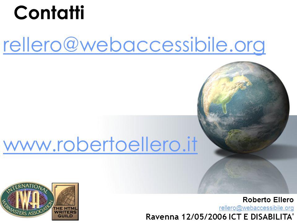 Contatti rellero@webaccessibile.org www.robertoellero.it Roberto Ellero rellero@webaccessibile.org Ravenna 12/05/2006 ICT E DISABILITA rellero@webaccessibile.org