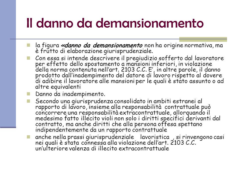 Il danno da demansionamento la figura «danno da demansionamento non ha origine normativa, ma è frutto di elaborazione giurisprudenziale.