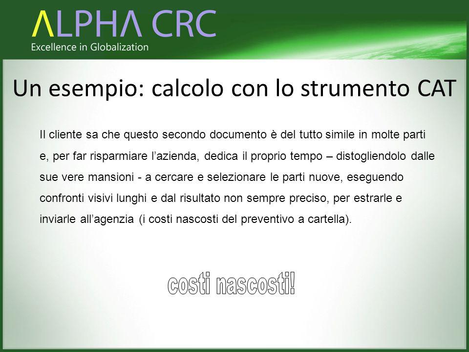 Un esempio: calcolo con lo strumento CAT Il cliente sa che questo secondo documento è del tutto simile in molte parti e, per far risparmiare l'azienda