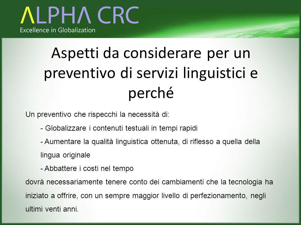 Aspetti da considerare per un preventivo di servizi linguistici e perché Un preventivo che rispecchi la necessità di: - Globalizzare i contenuti testu