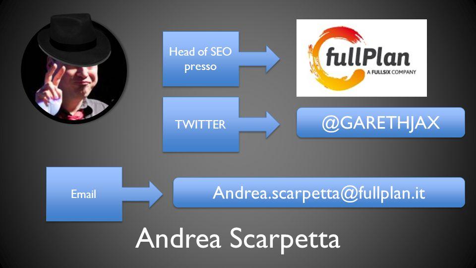 Andrea Scarpetta Head of SEO presso @GARETHJAX TWITTER Email Andrea.scarpetta@fullplan.it