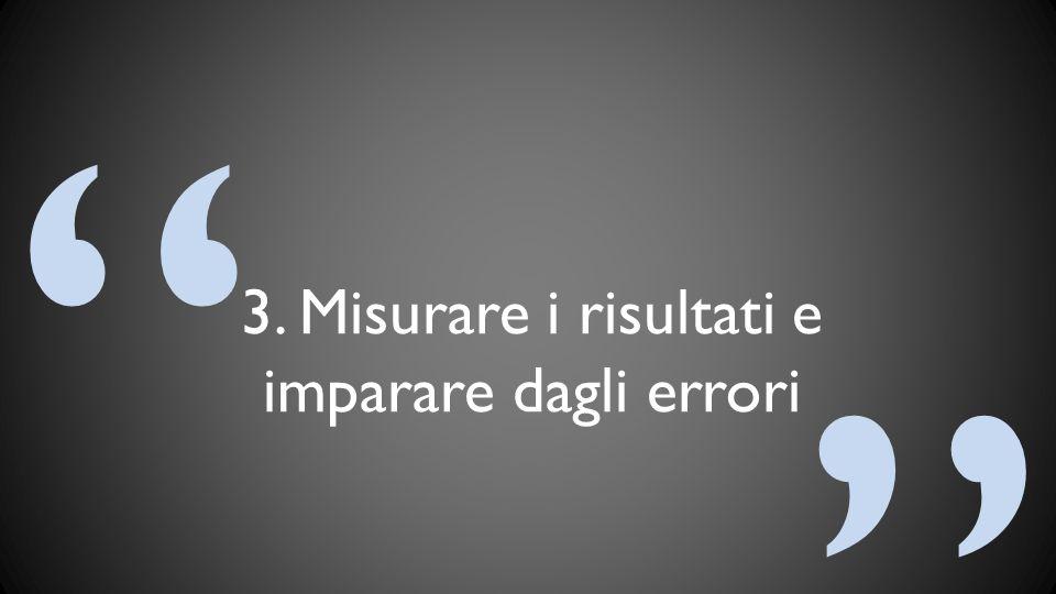 """"""" """" 3. Misurare i risultati e imparare dagli errori"""