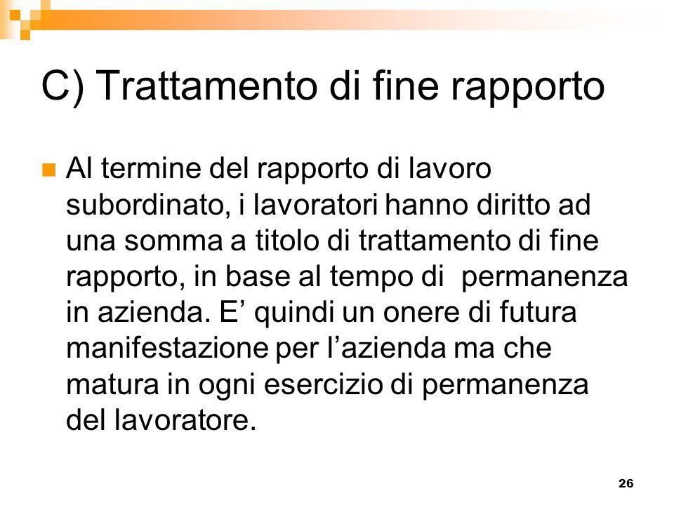 26 C) Trattamento di fine rapporto Al termine del rapporto di lavoro subordinato, i lavoratori hanno diritto ad una somma a titolo di trattamento di f
