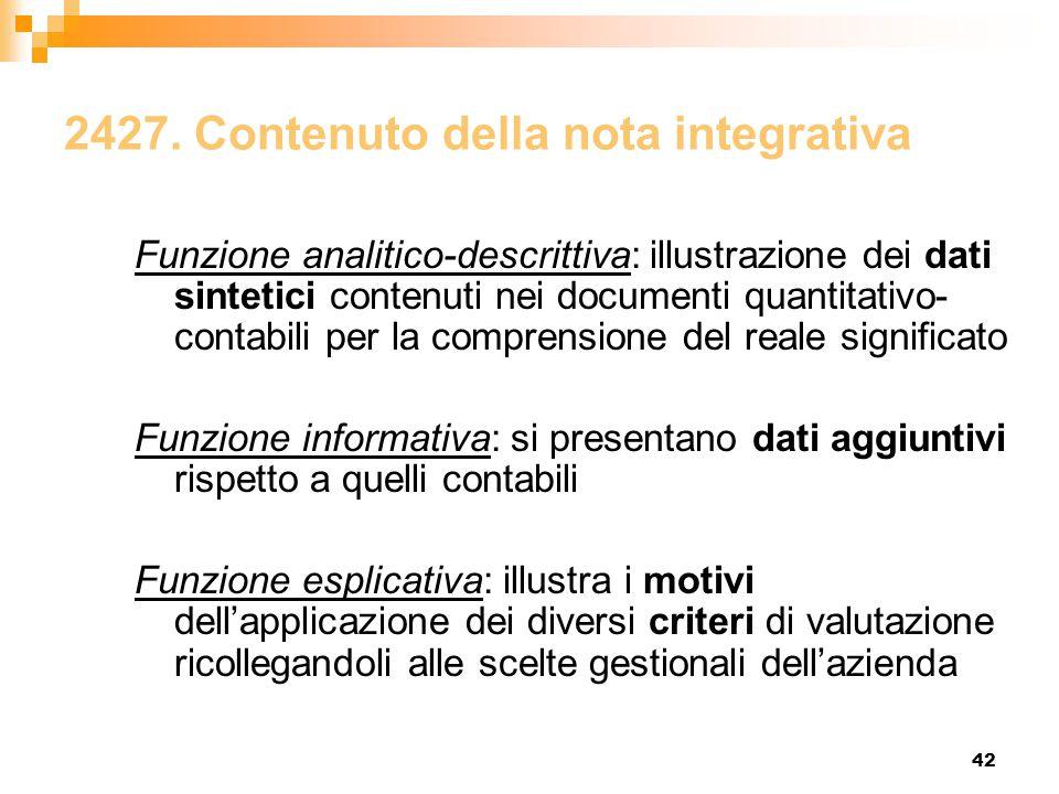 42 2427. Contenuto della nota integrativa Funzione analitico-descrittiva: illustrazione dei dati sintetici contenuti nei documenti quantitativo- conta