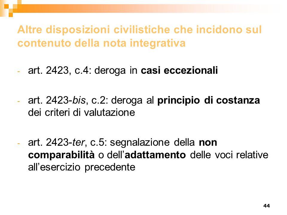 44 Altre disposizioni civilistiche che incidono sul contenuto della nota integrativa - art. 2423, c.4: deroga in casi eccezionali - art. 2423-bis, c.2