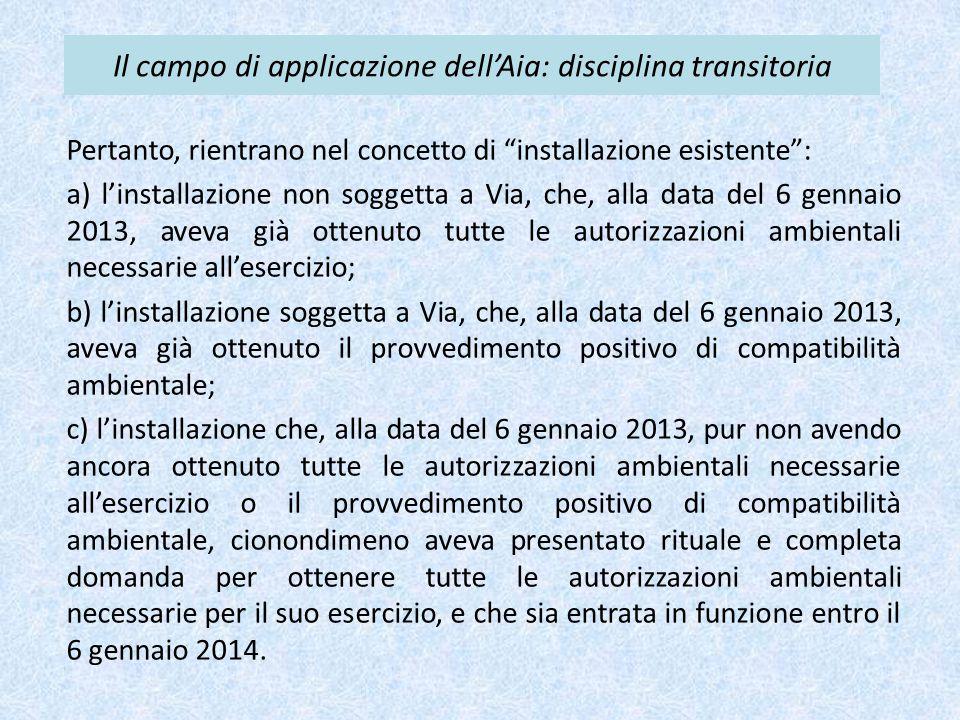 """Il campo di applicazione dell'Aia: disciplina transitoria Pertanto, rientrano nel concetto di """"installazione esistente"""": a) l'installazione non sogget"""