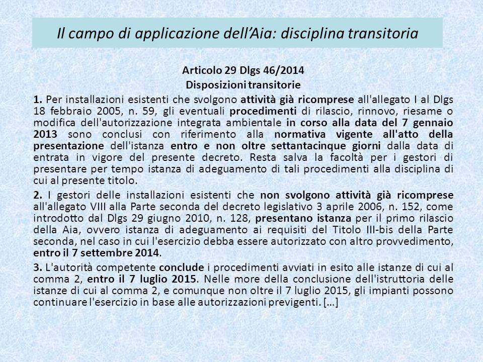 Il campo di applicazione dell'Aia: disciplina transitoria Articolo 29 Dlgs 46/2014 Disposizioni transitorie 1. Per installazioni esistenti che svolgon