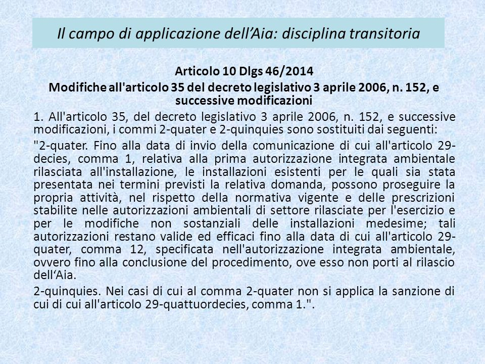 Il campo di applicazione dell'Aia: disciplina transitoria Articolo 10 Dlgs 46/2014 Modifiche all'articolo 35 del decreto legislativo 3 aprile 2006, n.