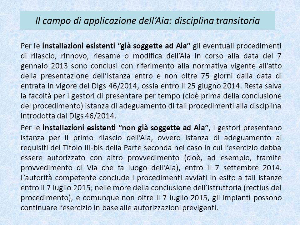 """Il campo di applicazione dell'Aia: disciplina transitoria Per le installazioni esistenti """"già soggette ad Aia"""" gli eventuali procedimenti di rilascio,"""