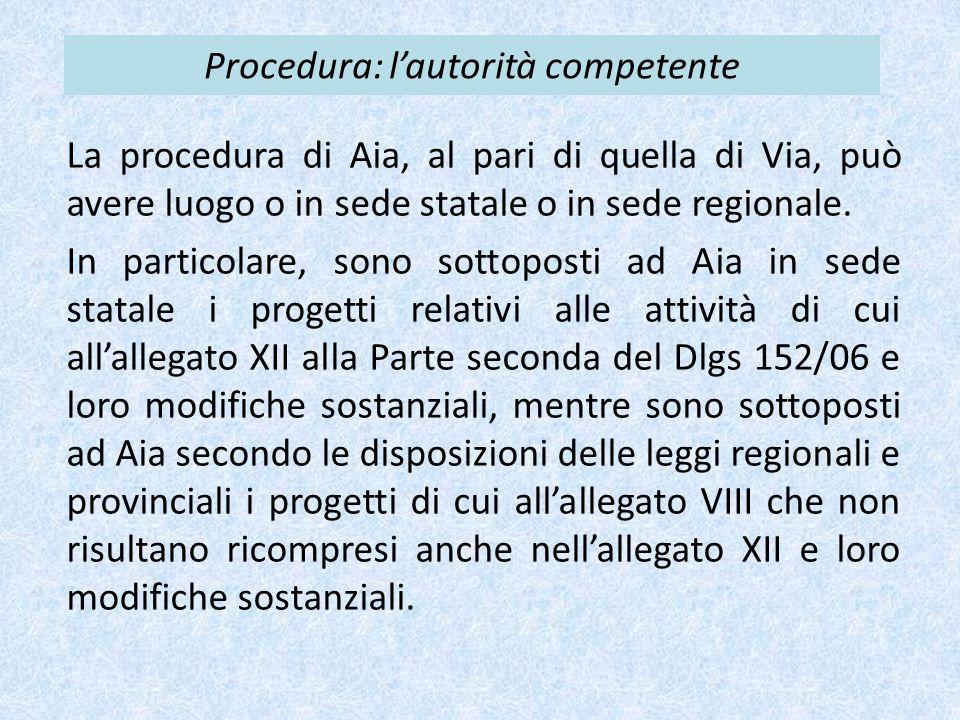 Procedura: l'autorità competente La procedura di Aia, al pari di quella di Via, può avere luogo o in sede statale o in sede regionale.