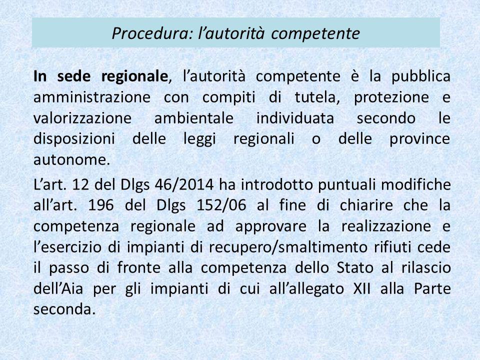 Procedura: l'autorità competente In sede regionale, l'autorità competente è la pubblica amministrazione con compiti di tutela, protezione e valorizzazione ambientale individuata secondo le disposizioni delle leggi regionali o delle province autonome.