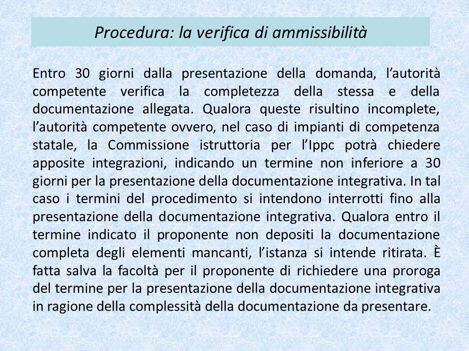 Procedura: la verifica di ammissibilità Entro 30 giorni dalla presentazione della domanda, l'autorità competente verifica la completezza della stessa e della documentazione allegata.