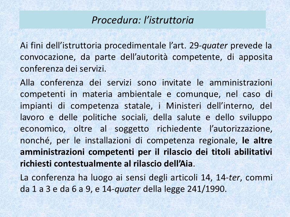 Procedura: l'istruttoria Ai fini dell'istruttoria procedimentale l'art. 29-quater prevede la convocazione, da parte dell'autorità competente, di appos