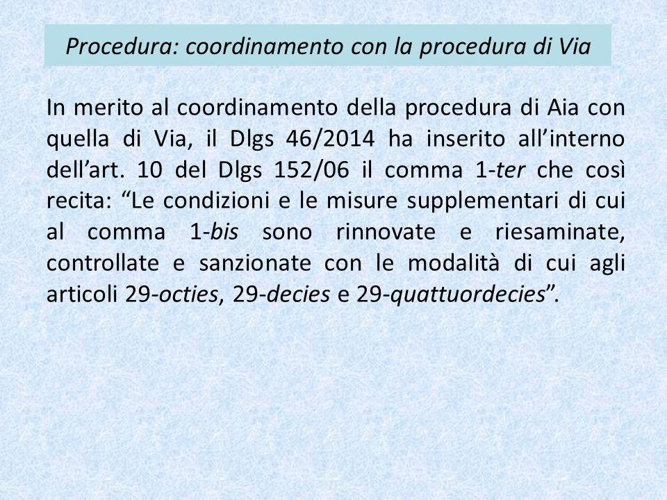 Procedura: coordinamento con la procedura di Via In merito al coordinamento della procedura di Aia con quella di Via, il Dlgs 46/2014 ha inserito all'interno dell'art.
