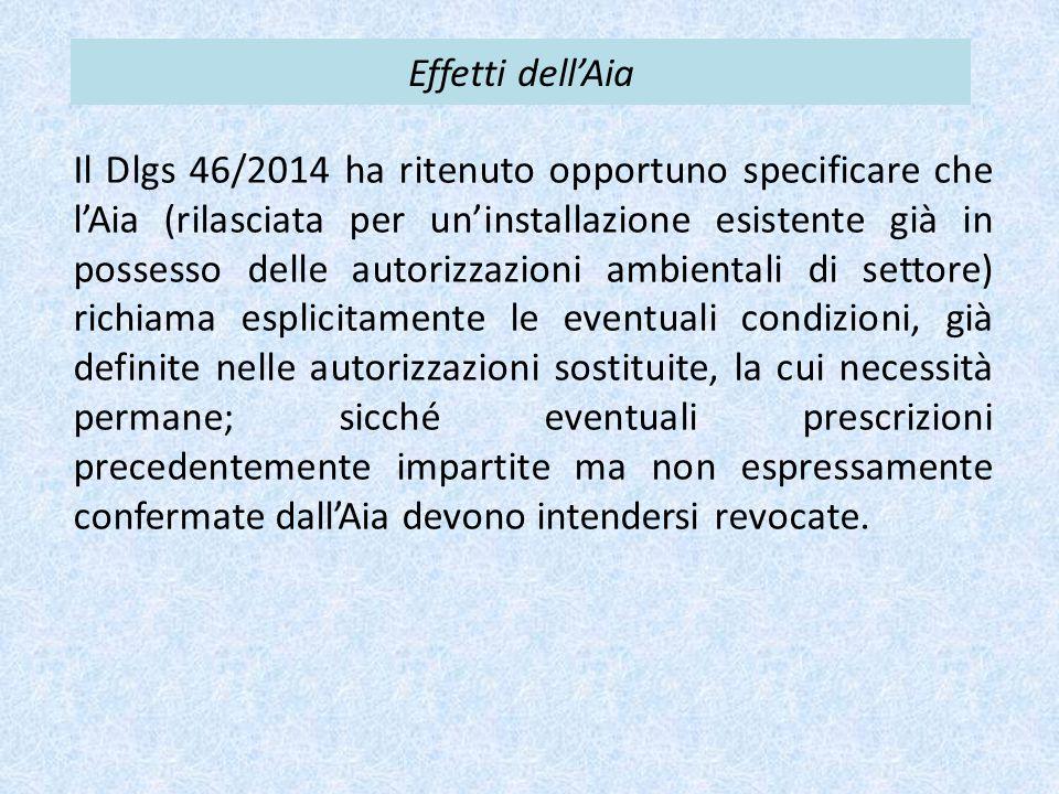 Effetti dell'Aia Il Dlgs 46/2014 ha ritenuto opportuno specificare che l'Aia (rilasciata per un'installazione esistente già in possesso delle autorizz
