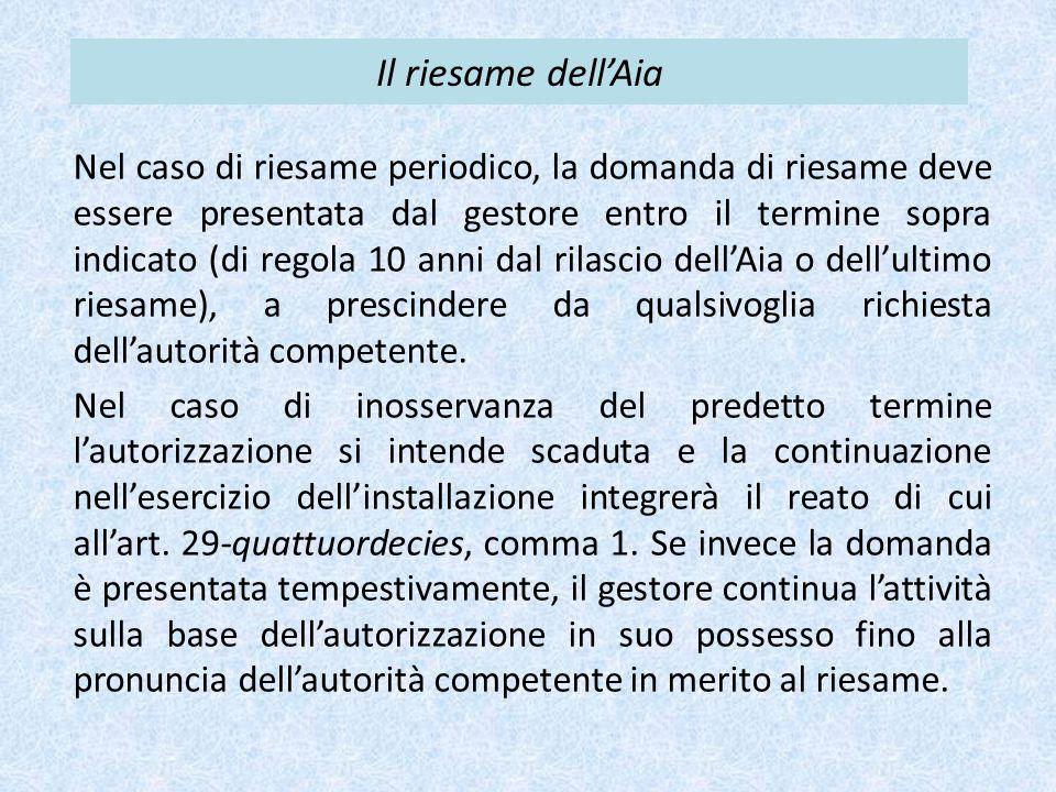 Il riesame dell'Aia Nel caso di riesame periodico, la domanda di riesame deve essere presentata dal gestore entro il termine sopra indicato (di regola