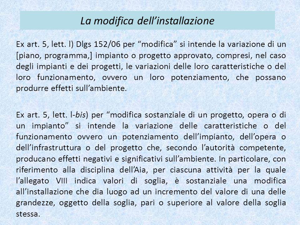 """La modifica dell'installazione Ex art. 5, lett. l) Dlgs 152/06 per """"modifica"""" si intende la variazione di un [piano, programma,] impianto o progetto a"""