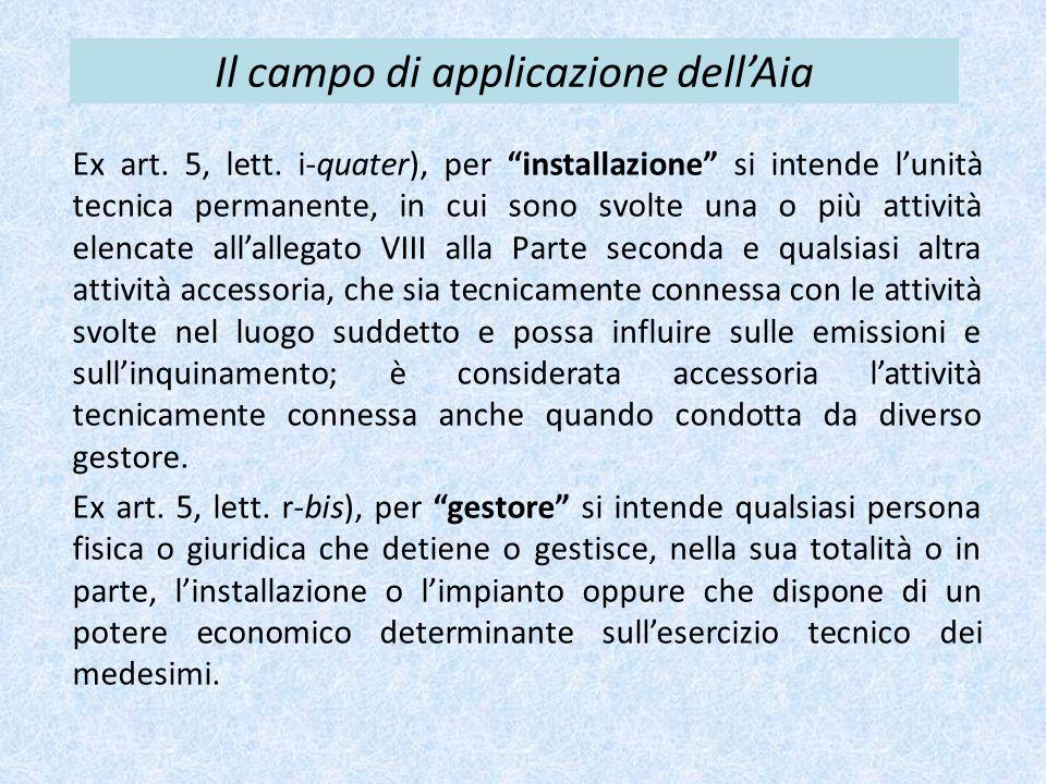 """Il campo di applicazione dell'Aia Ex art. 5, lett. i-quater), per """"installazione"""" si intende l'unità tecnica permanente, in cui sono svolte una o più"""