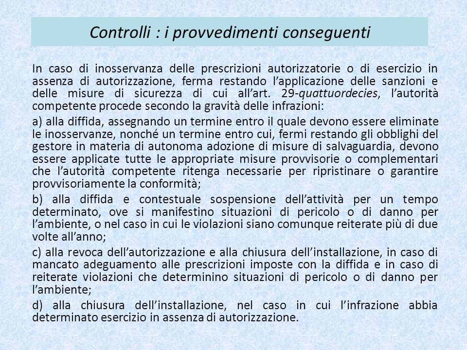 Controlli : i provvedimenti conseguenti In caso di inosservanza delle prescrizioni autorizzatorie o di esercizio in assenza di autorizzazione, ferma restando l'applicazione delle sanzioni e delle misure di sicurezza di cui all'art.