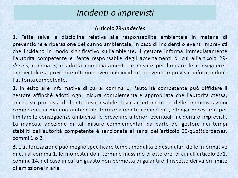 Incidenti o imprevisti Articolo 29-undecies 1. Fatta salva la disciplina relativa alla responsabilità ambientale in materia di prevenzione e riparazio