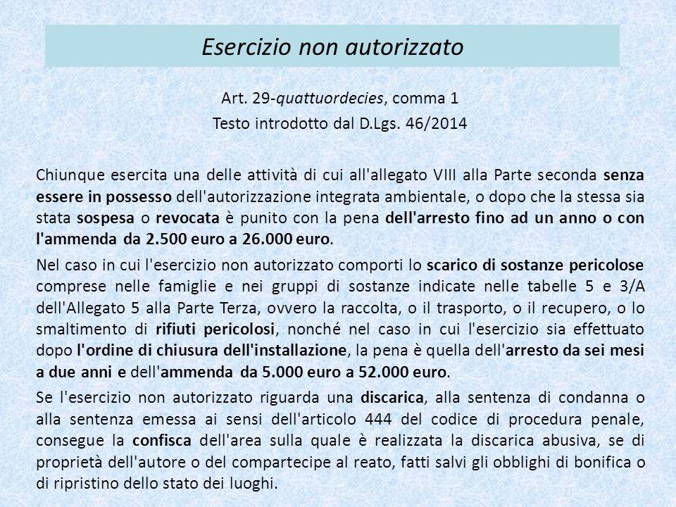 Esercizio non autorizzato Art. 29-quattuordecies, comma 1 Testo introdotto dal D.Lgs. 46/2014 Chiunque esercita una delle attività di cui all'allegato