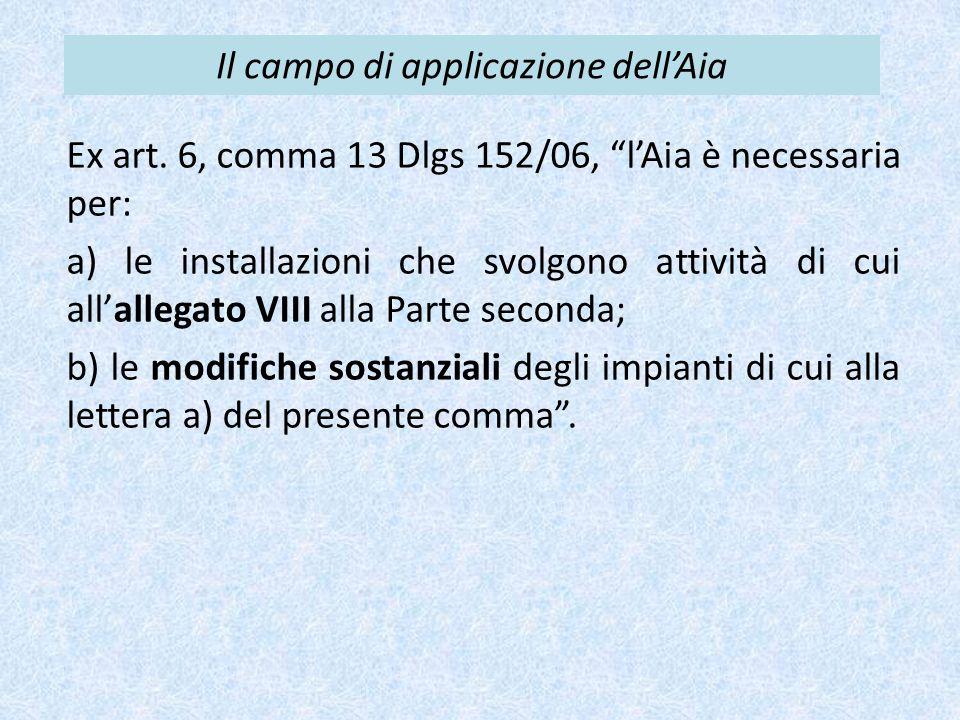 """Il campo di applicazione dell'Aia Ex art. 6, comma 13 Dlgs 152/06, """"l'Aia è necessaria per: a) le installazioni che svolgono attività di cui all'alleg"""