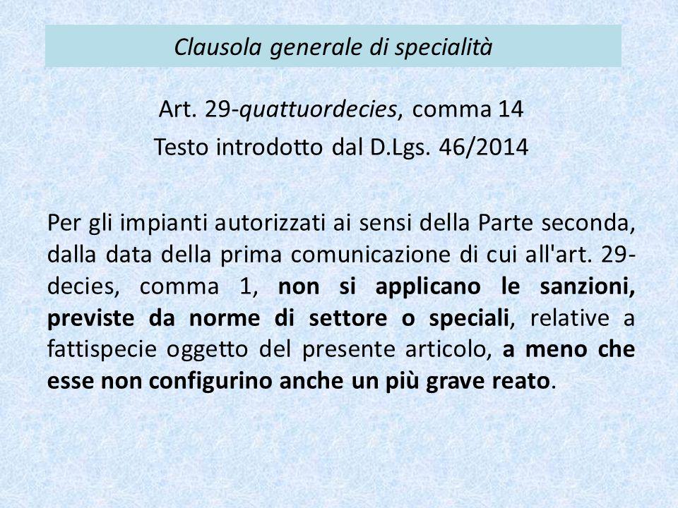 Clausola generale di specialità Art. 29-quattuordecies, comma 14 Testo introdotto dal D.Lgs. 46/2014 Per gli impianti autorizzati ai sensi della Parte