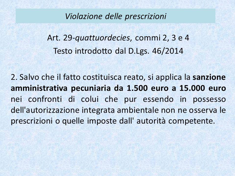 Violazione delle prescrizioni Art. 29-quattuordecies, commi 2, 3 e 4 Testo introdotto dal D.Lgs. 46/2014 2. Salvo che il fatto costituisca reato, si a