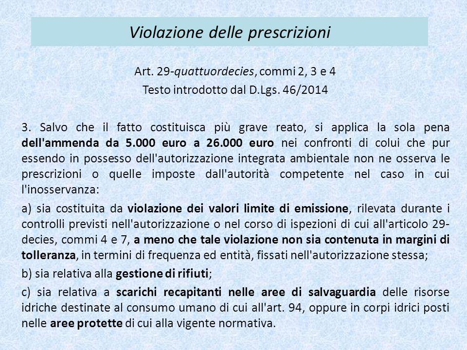 Violazione delle prescrizioni Art. 29-quattuordecies, commi 2, 3 e 4 Testo introdotto dal D.Lgs. 46/2014 3. Salvo che il fatto costituisca più grave r