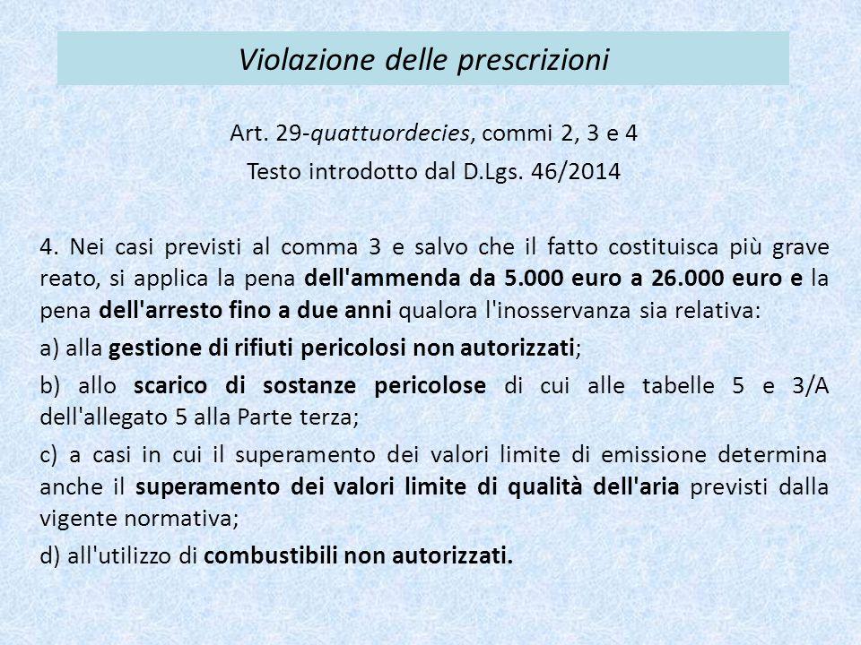 Violazione delle prescrizioni Art. 29-quattuordecies, commi 2, 3 e 4 Testo introdotto dal D.Lgs. 46/2014 4. Nei casi previsti al comma 3 e salvo che i