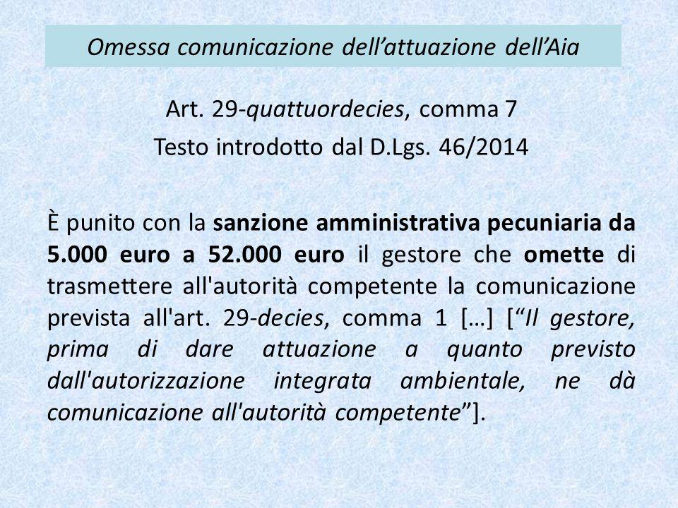 Omessa comunicazione dell'attuazione dell'Aia Art. 29-quattuordecies, comma 7 Testo introdotto dal D.Lgs. 46/2014 È punito con la sanzione amministrat