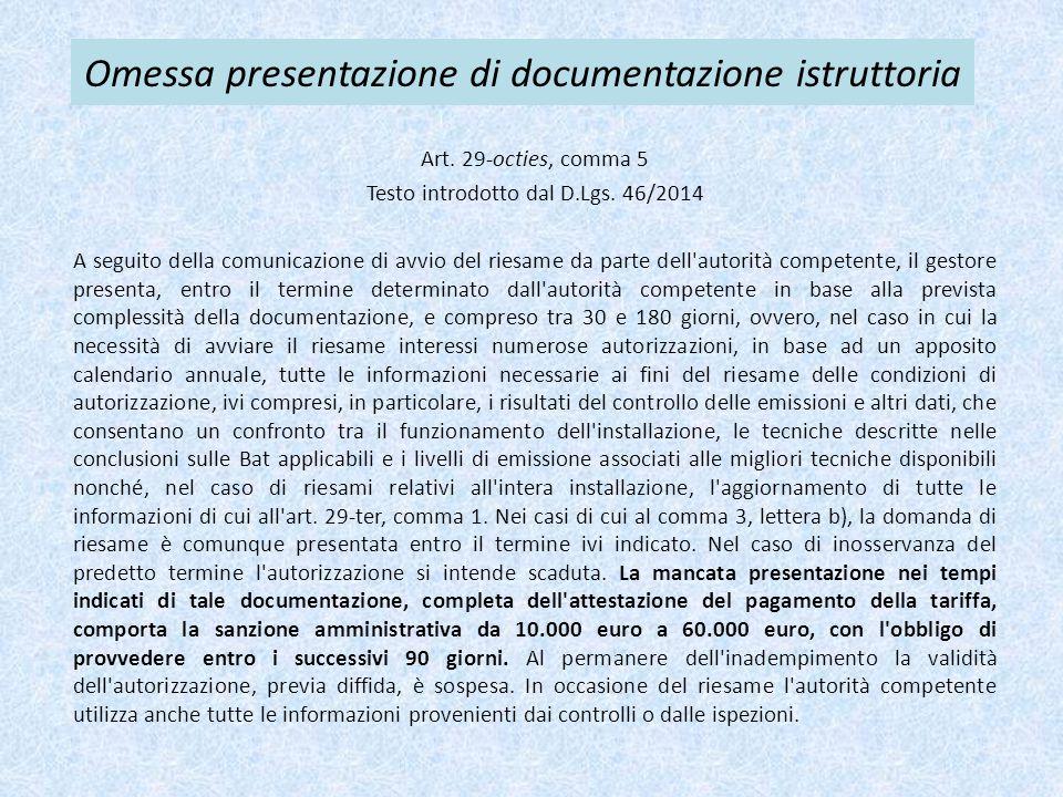 Omessa presentazione di documentazione istruttoria Art. 29-octies, comma 5 Testo introdotto dal D.Lgs. 46/2014 A seguito della comunicazione di avvio