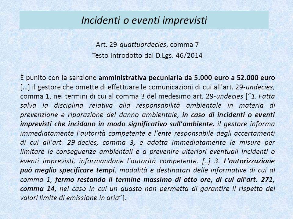 Incidenti o eventi imprevisti Art. 29-quattuordecies, comma 7 Testo introdotto dal D.Lgs. 46/2014 È punito con la sanzione amministrativa pecuniaria d