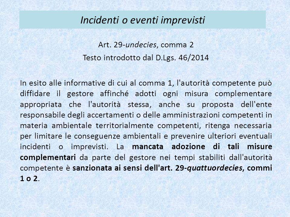 Incidenti o eventi imprevisti Art. 29-undecies, comma 2 Testo introdotto dal D.Lgs. 46/2014 In esito alle informative di cui al comma 1, l'autorità co