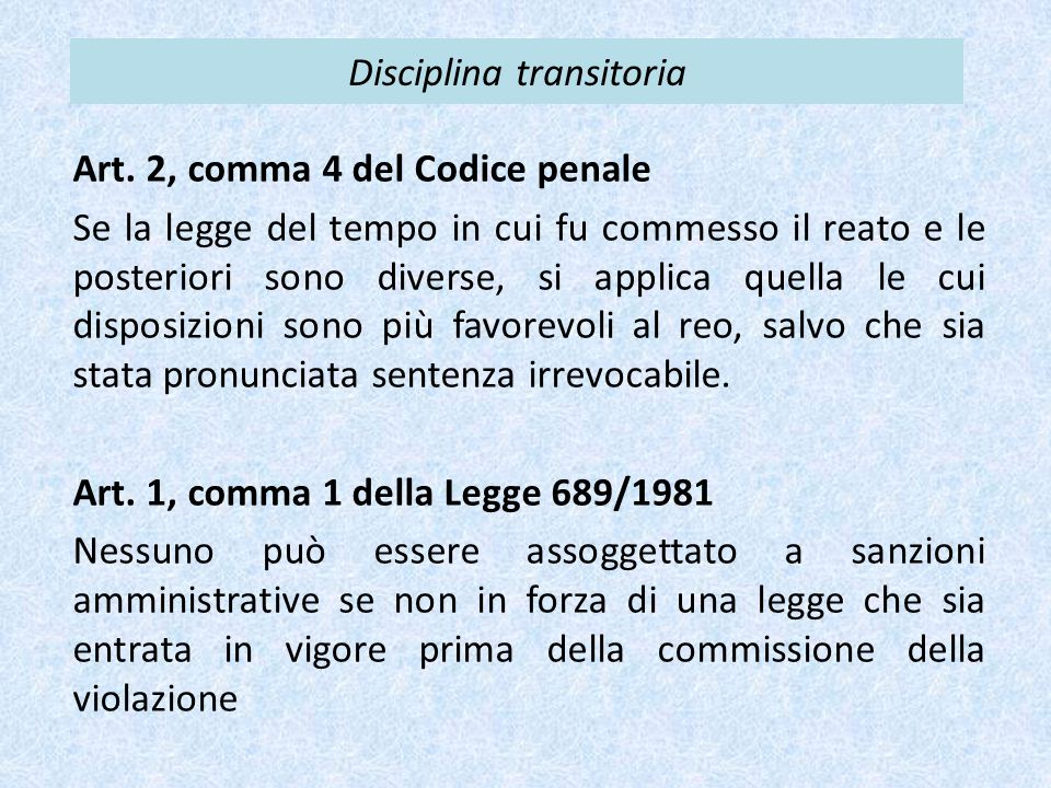 Disciplina transitoria Art. 2, comma 4 del Codice penale Se la legge del tempo in cui fu commesso il reato e le posteriori sono diverse, si applica qu