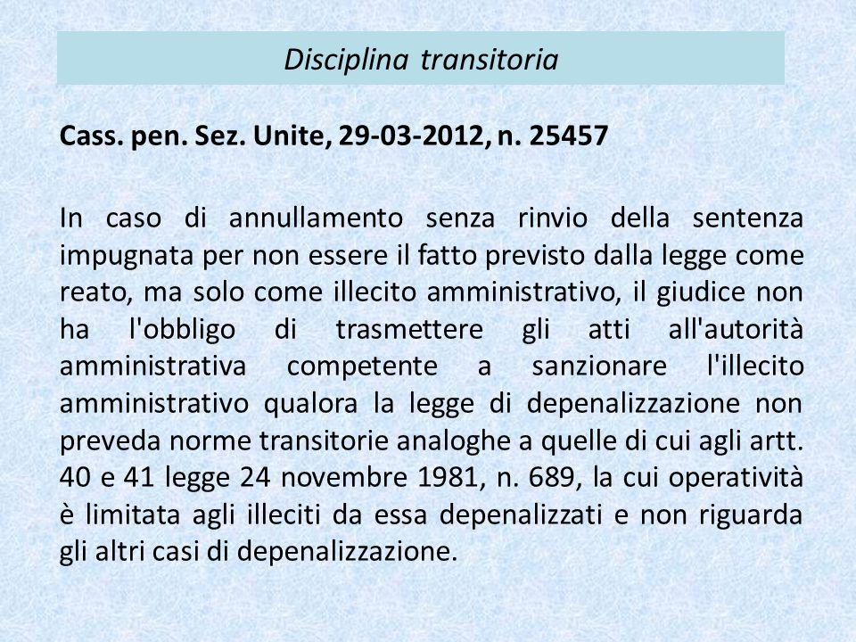 Disciplina transitoria Cass. pen. Sez. Unite, 29-03-2012, n. 25457 In caso di annullamento senza rinvio della sentenza impugnata per non essere il fat