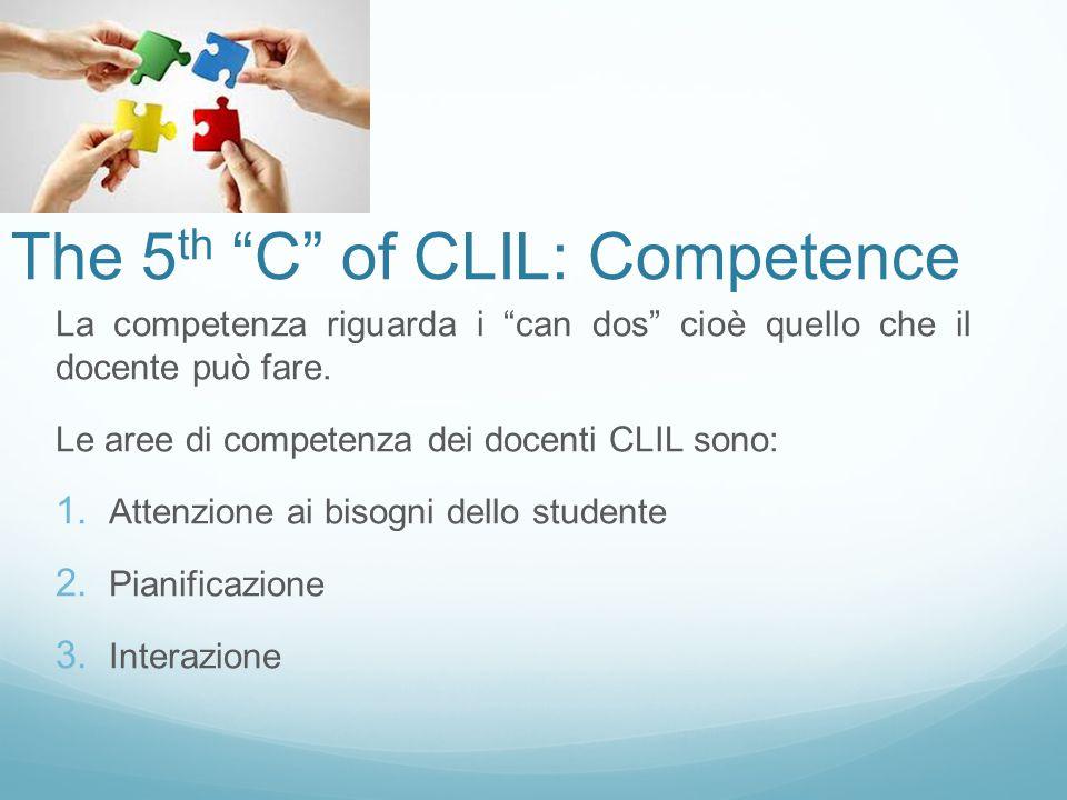 The 5 th C of CLIL: Competence La competenza riguarda i can dos cioè quello che il docente può fare.