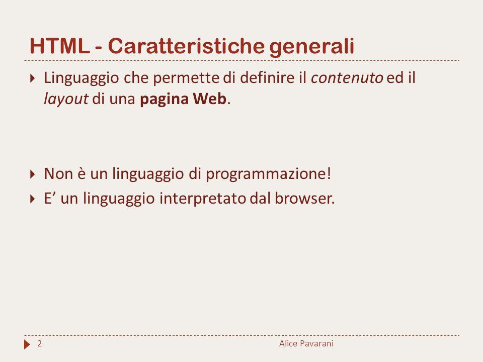 HTML - Caratteristiche generali  Linguaggio che permette di definire il contenuto ed il layout di una pagina Web.  Non è un linguaggio di programmaz