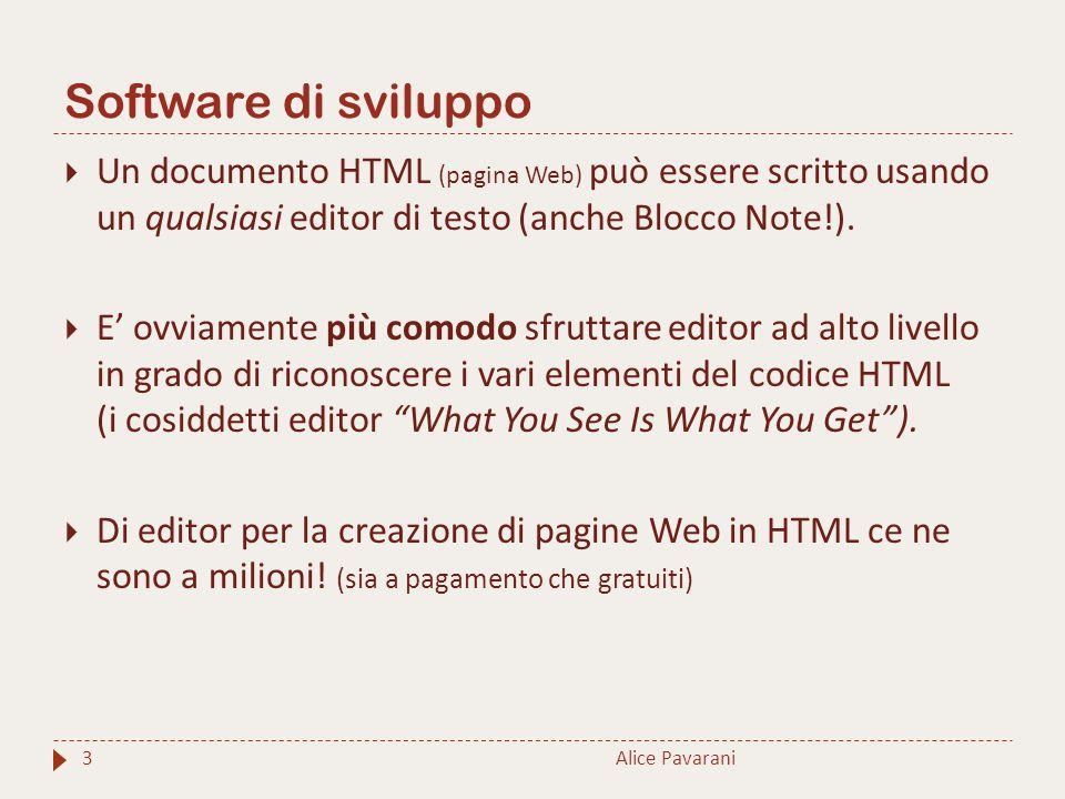 Software di sviluppo  Un documento HTML (pagina Web) può essere scritto usando un qualsiasi editor di testo (anche Blocco Note!).  E' ovviamente più