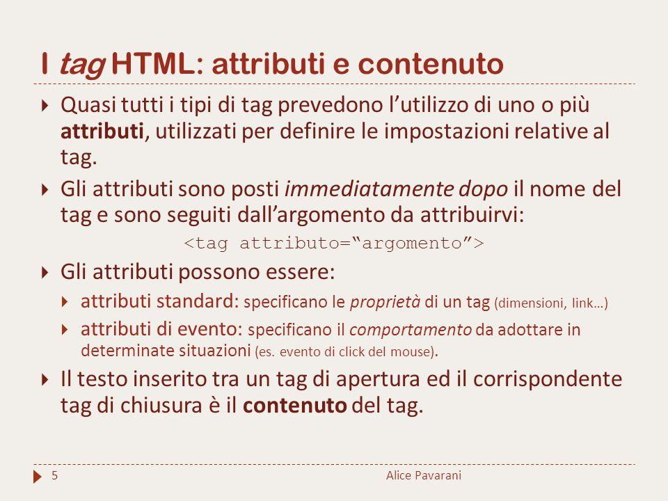 I tag HTML: attributi e contenuto  Quasi tutti i tipi di tag prevedono l'utilizzo di uno o più attributi, utilizzati per definire le impostazioni rel
