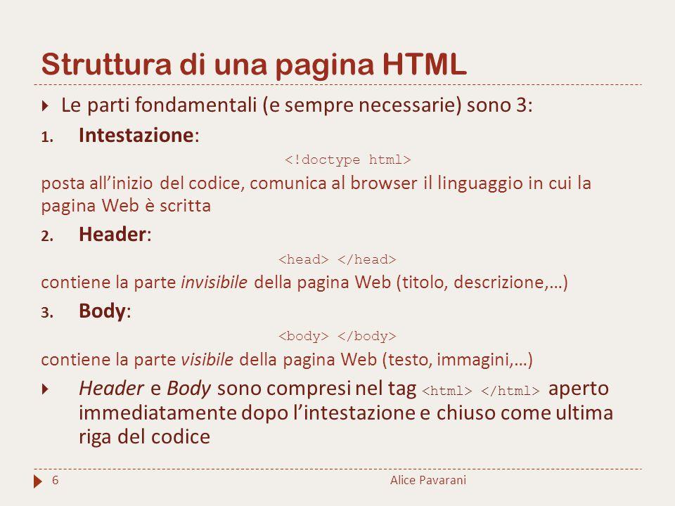 Struttura di una pagina HTML 6  Le parti fondamentali (e sempre necessarie) sono 3: 1. Intestazione: posta all'inizio del codice, comunica al browser