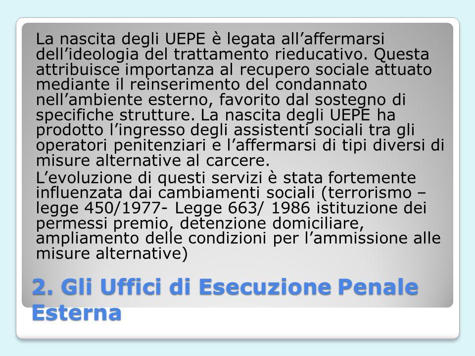 La nascita degli UEPE è legata all'affermarsi dell'ideologia del trattamento rieducativo. Questa attribuisce importanza al recupero sociale attuato me