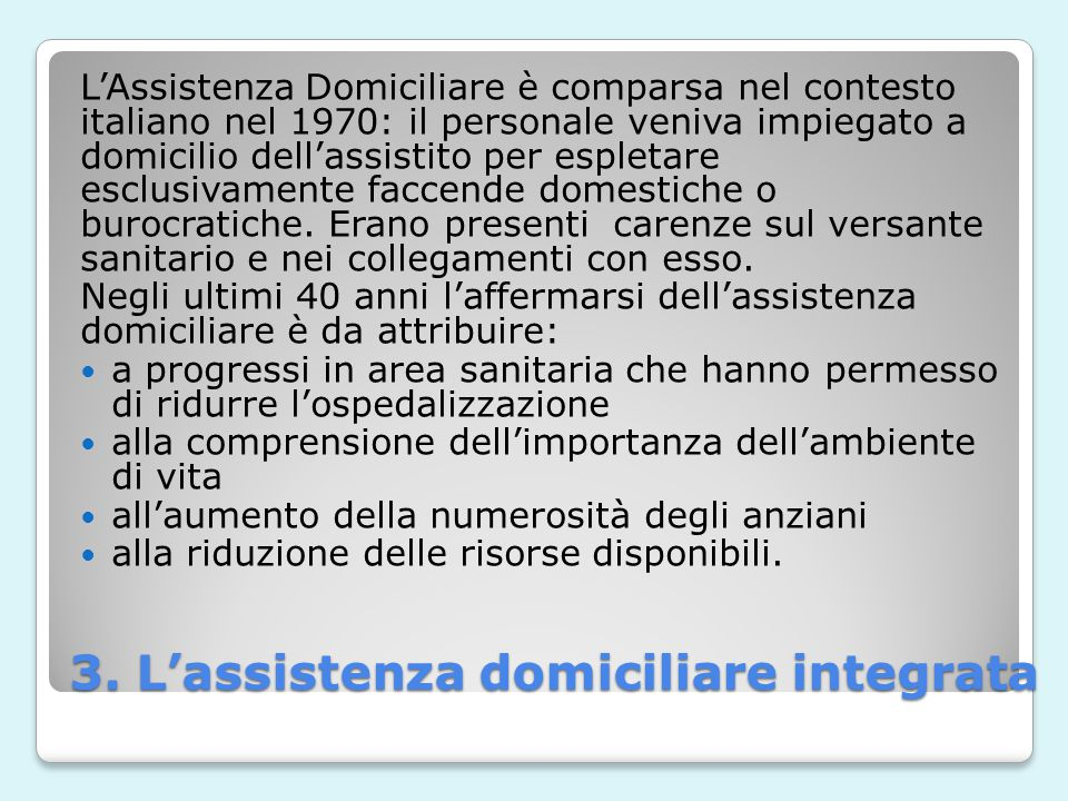 3. L'assistenza domiciliare integrata L'Assistenza Domiciliare è comparsa nel contesto italiano nel 1970: il personale veniva impiegato a domicilio de