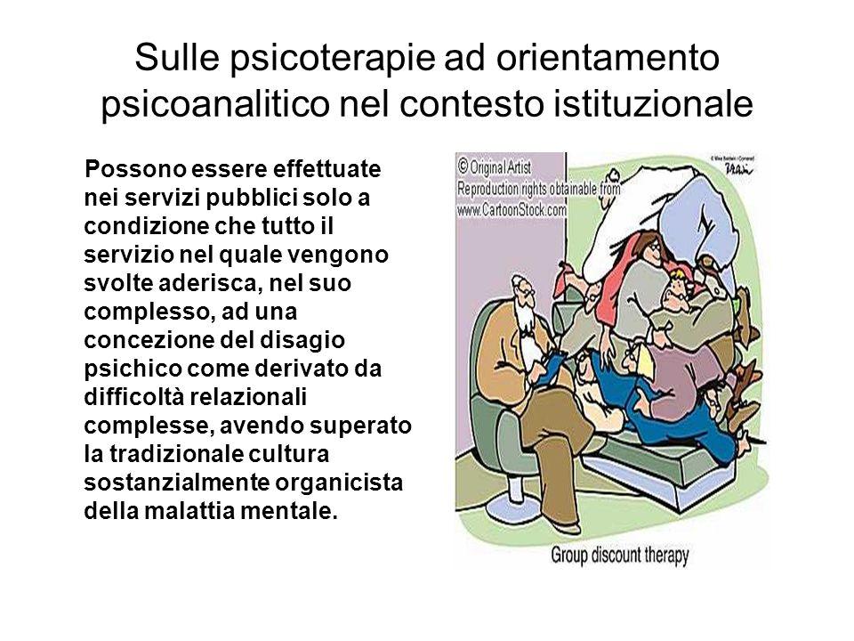 Sulle psicoterapie ad orientamento psicoanalitico nel contesto istituzionale Possono essere effettuate nei servizi pubblici solo a condizione che tutt