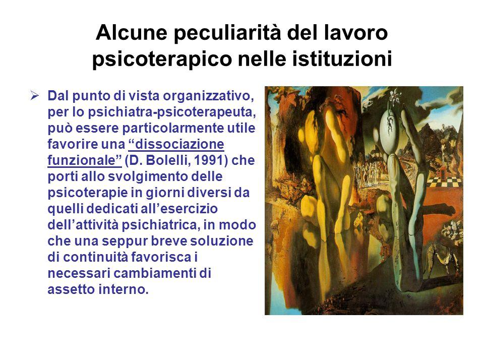Alcune peculiarità del lavoro psicoterapico nelle istituzioni  Dal punto di vista organizzativo, per lo psichiatra-psicoterapeuta, può essere partico