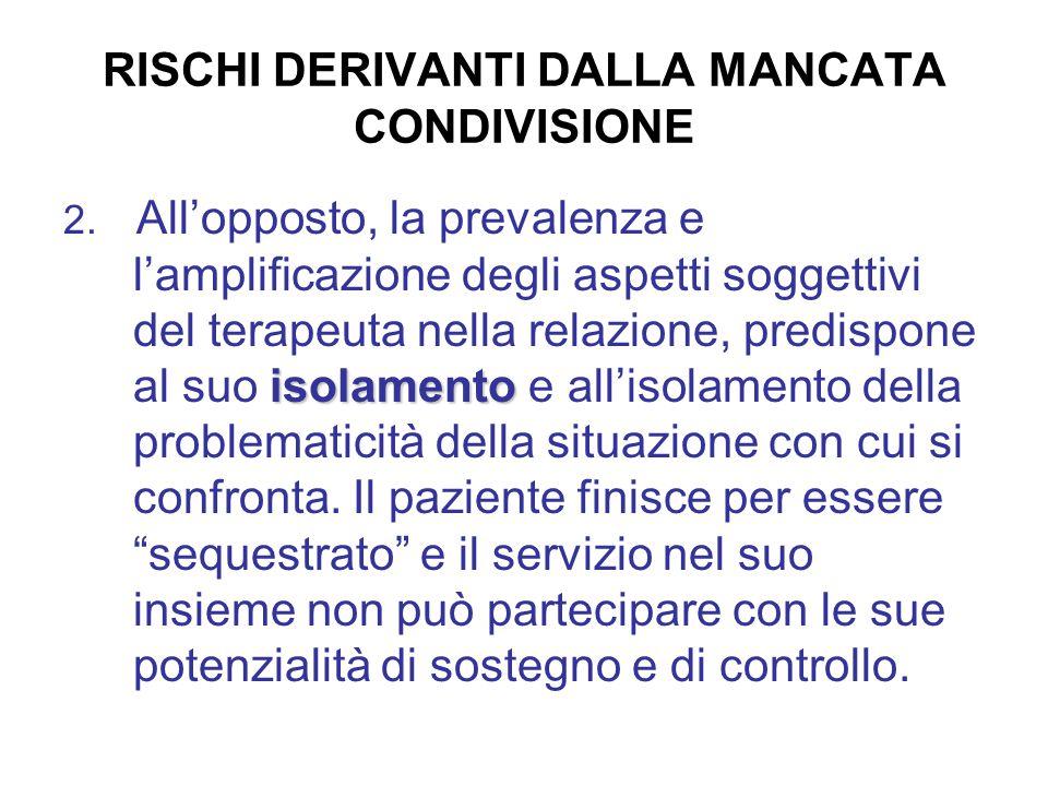 RISCHI DERIVANTI DALLA MANCATA CONDIVISIONE isolamento 2. All'opposto, la prevalenza e l'amplificazione degli aspetti soggettivi del terapeuta nella r