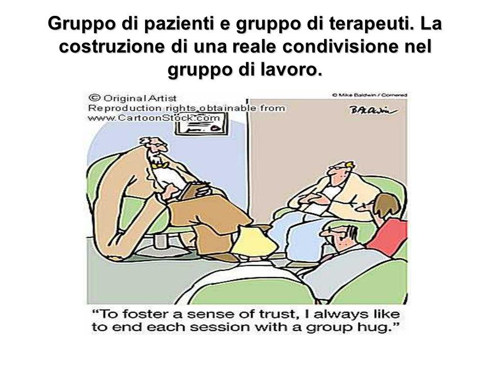 Gruppo di pazienti e gruppo di terapeuti. La costruzione di una reale condivisione nel gruppo di lavoro.